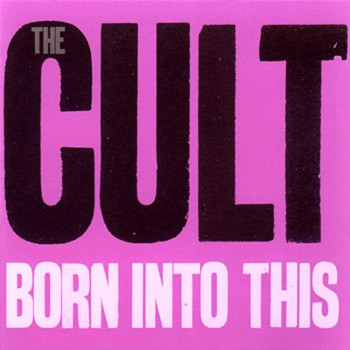 The Cult 'Born Into This'