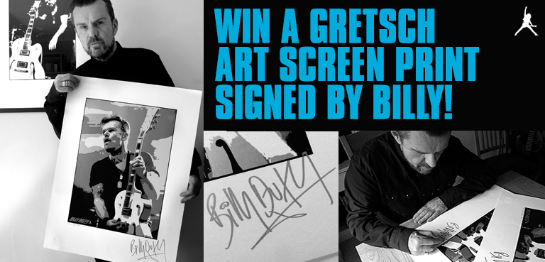 WIN A GRETSCH ART SCREEN PRINT SIGNED BY BILLY DUFFY
